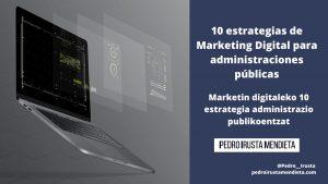 10 estrategias de Marketing Digital, aplicadas a las administraciones públicas [+ Ejemplos de buenas prácticas]